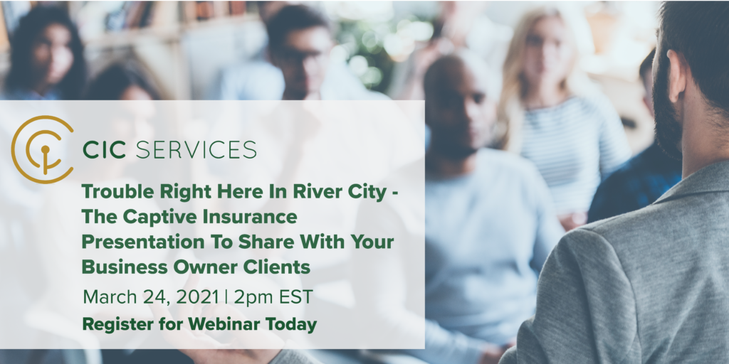 Webinar – Trouble Right Here In River City - The Captive Insurance Presentation To Share With Your Business Owner Clients